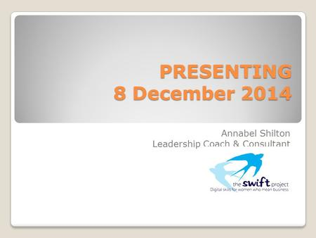PRESENTING 8 December 2014 Annabel Shilton Leadership Coach & Consultant.