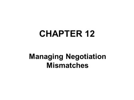 CHAPTER 12 Managing Negotiation Mismatches. Introduction : In this chapter, we begin by discussion how to manage the social contract and shadow negotiation.