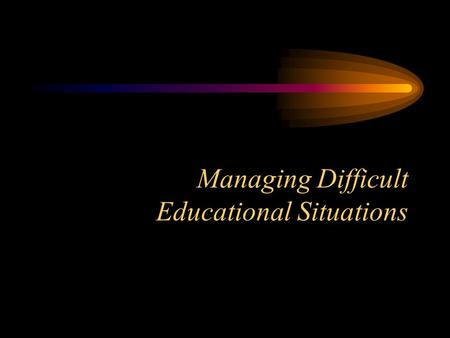 Managing Difficult Educational Situations. David W. Feenstra Hudsonville High School.