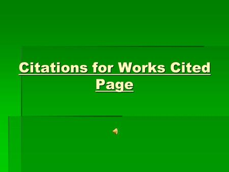 Citations for Works Cited Page How to Cite a Book: Last name, First name. Title in Italics. Place of publication: Publisher, year of publication. Print.