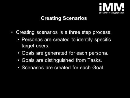 1 Creating Scenarios Creating scenarios is a three step process. Personas are created to identify specific target users. Goals are generated for each persona.
