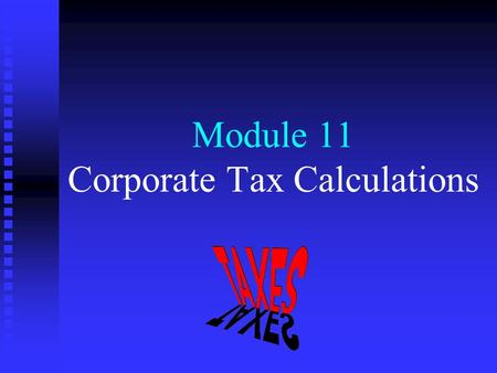 Module 11 Corporate Tax Calculations. Corporate vs Individual Taxation Key Learning Objectives n n Similarity of (taxable) income n n Differences in income.