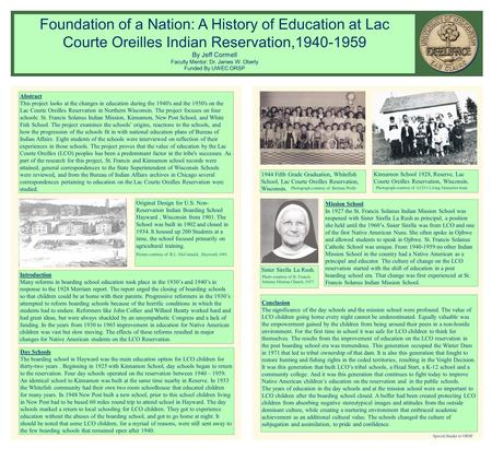 Foundation of a Nation: A History of Education at Lac Courte Oreilles Indian Reservation,1940-1959 By Jeff Cormell Faculty Mentor: Dr. James W. Oberly.