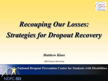 Recouping Our Losses: Strategies for Dropout Recovery Matthew Klare 2009 Clemson University.