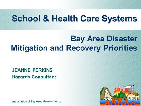 Governor's Office of Emergency Services Association of Bay Area Governments School & Health Care Systems School & Health Care Systems Bay Area Disaster.