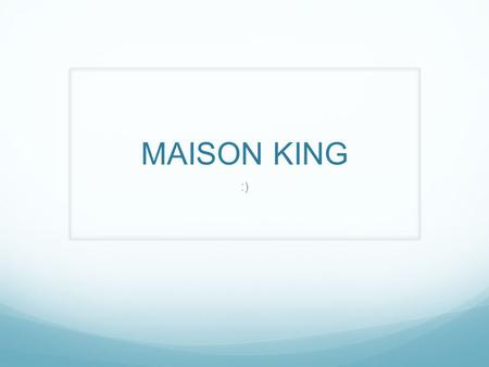 MAISON KING :). About me My interest- are sports I also like to listen to music. I also like to sing. I like time to hang out with my sisters and my mom.
