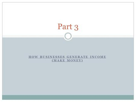 HOW BUSINESSES GENERATE INCOME (MAKE MONEY) Part 3.