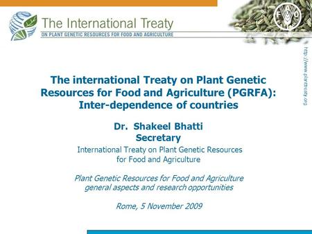 The international Treaty on Plant Genetic Resources for Food and Agriculture (PGRFA): Inter-dependence of countries Dr. Shakeel.