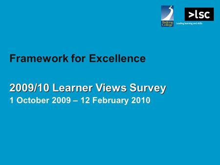Framework for Excellence 2009/10 Learner Views Survey 1 October 2009 – 12 February 2010.