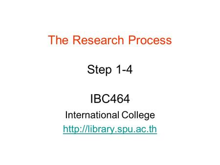 The Research Process Step 1-4 IBC464 International College