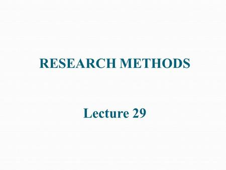 RESEARCH METHODS Lecture 29. DATA ANALYSIS Data Analysis Data processing and analysis is part of research design – decisions already made. During analysis.