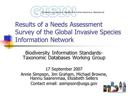 Results of a Needs Assessment Survey of the Global Invasive Species Information Network Biodiversity Information Standards- Taxonomic Databases Working.