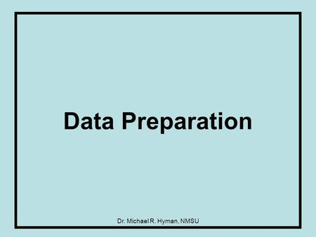 Dr. Michael R. Hyman, NMSU Data Preparation. 2 File, Record, and Field.