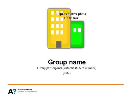 Representative photo of the case Group name Group participants (without student number) [date]