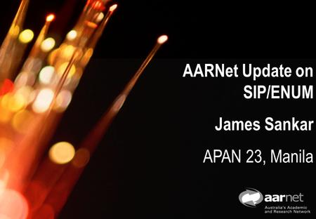 AARNet Copyright 2006 AARNet Update on SIP/ENUM James Sankar APAN 23, Manila.