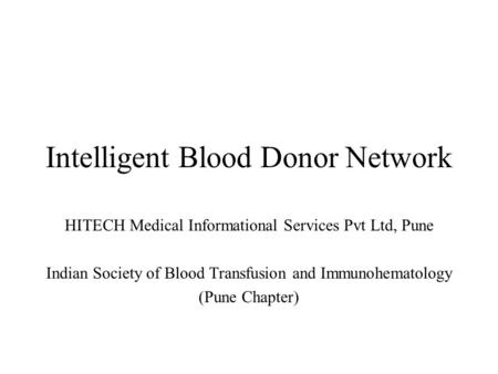 Intelligent Blood Donor Network HITECH Medical Informational Services Pvt Ltd, Pune Indian Society of Blood Transfusion and Immunohematology (Pune Chapter)