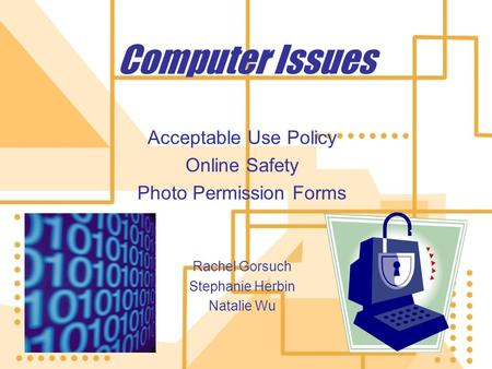 Computer Issues Acceptable Use Policy Online Safety Photo Permission Forms Rachel Gorsuch Stephanie Herbin Natalie Wu Acceptable Use Policy Online Safety.