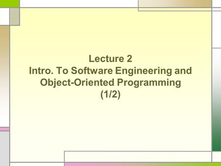 Lecture 2 Intro. To Software Engineering and Object-Oriented Programming (1/2)