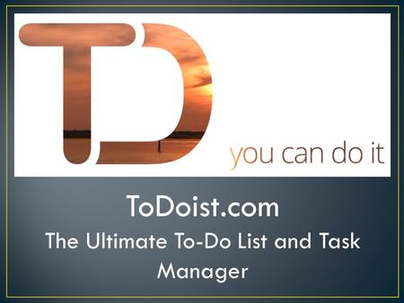 ToDoist.com The Ultimate To-Do List and Task Manager.