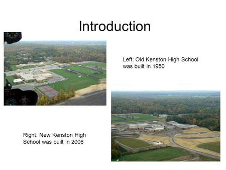 Introduction Left: Old Kenston High School was built in 1950 Right: New Kenston High School was built in 2006.