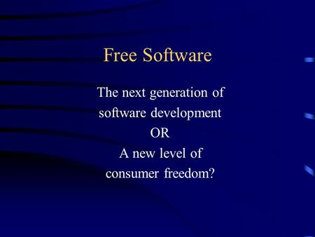 Free Software The next generation of software development OR A new level of consumer freedom?