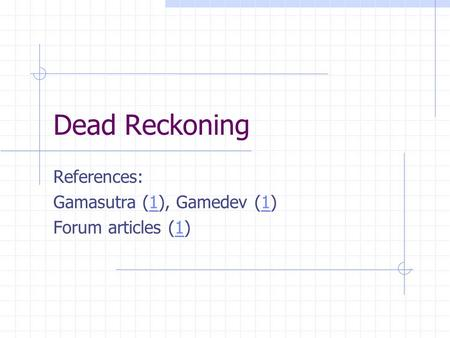 Dead Reckoning References: Gamasutra (1), Gamedev (1)1 Forum articles (1)1.