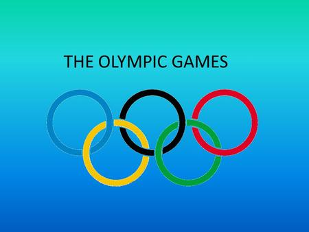 THE OLYMPIC GAMES ANSWER THE QUESTIONS What year did the olympic games start? In 1896 What year will the next olympic games be ? In 2012.