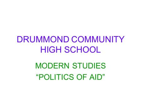 "DRUMMOND COMMUNITY HIGH SCHOOL MODERN STUDIES ""POLITICS OF AID"""