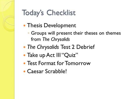 "Today's Checklist Thesis Development ◦ Groups will present their theses on themes from The Chrysalids The Chrysalids Test 2 Debrief Take up Act III ""Quiz"""
