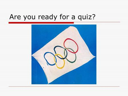 Are you ready for a quiz?.