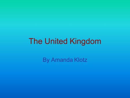 The United Kingdom By Amanda Klotz. In Wales there are Many beautiful Beaches Including Barafundle Bay, and North Wales.