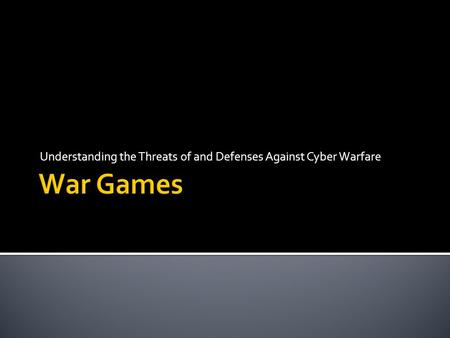 Understanding the Threats of and Defenses Against Cyber Warfare.