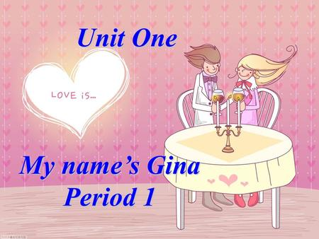 Unit One My name's Gina Period 1.