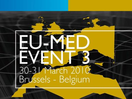 30-31 March 2010, Brussels, Belgium. 2 EUMED EVENT 3 30-31 March 2010, Brussels, Belgium Welcome.