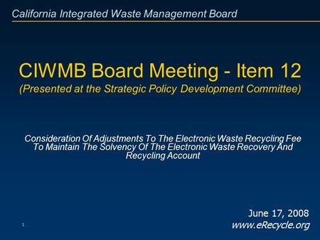 California Integrated Waste Management Board 1 CIWMB Board Meeting - Item 12 (Presented at the Strategic Policy Development Committee) Consideration Of.