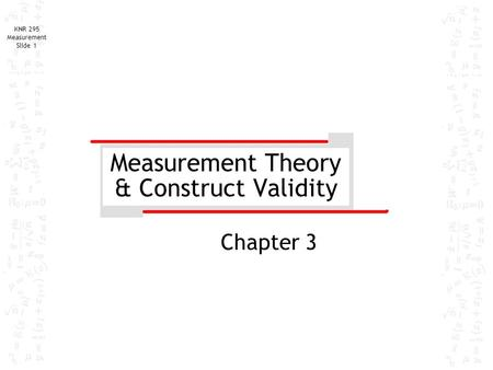 KNR 295 Measurement Slide 1 Measurement Theory & Construct Validity Chapter 3.