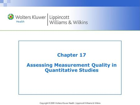 Copyright © 2008 Wolters Kluwer Health | Lippincott Williams & Wilkins Chapter 17 Assessing Measurement Quality in Quantitative Studies.