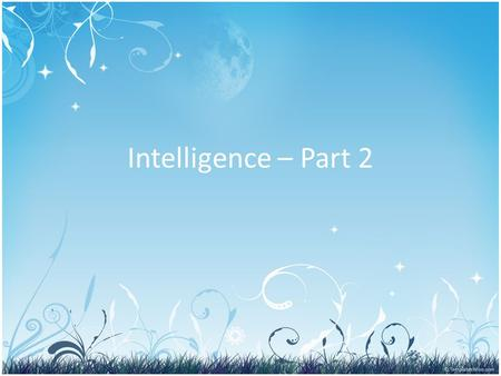 Intelligence – Part 2. Write EVERYTHING in BLUE You Do NOT need to write what is in BLACK.