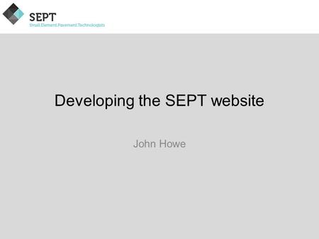 Developing the SEPT website John Howe. Developing the SEPT website At the SEPT meeting in Argentina it was agreed to engage Hodsons to produce a new website: