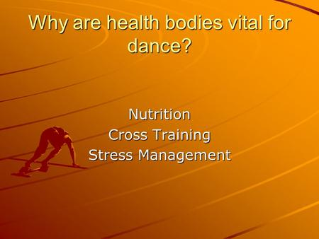 Why are health bodies vital for dance? Nutrition Cross Training Stress Management.
