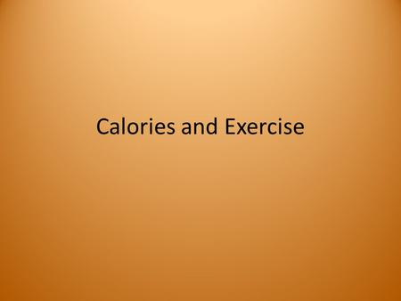 Calories and Exercise. Calories Calories are what you get when you eat food. Different foods will have a different amount of calories. Calories can be.