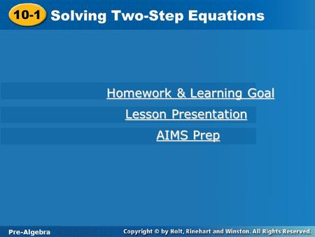 Pre-Algebra 10-1 Solving <strong>Two</strong>-<strong>Step</strong> <strong>Equations</strong> 10-1 Solving <strong>Two</strong>-<strong>Step</strong> <strong>Equations</strong> Pre-Algebra Homework & Learning Goal Homework & Learning Goal Lesson Presentation.