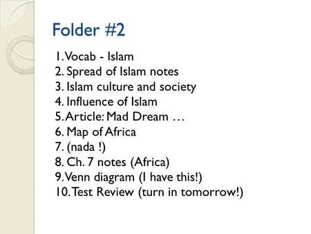 Folder #2 1. Vocab - Islam 2. Spread of Islam notes 3. Islam culture and society 4. Influence of Islam 5. Article: Mad Dream … 6. Map of Africa 7. (nada.