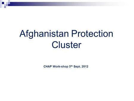 Afghanistan Protection Cluster CHAP Work-shop 5 th Sept. 2012.