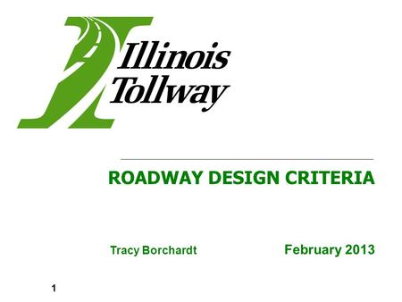 Tracy Borchardt February 2013 ROADWAY DESIGN CRITERIA 1.