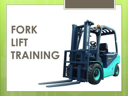FORK LIFT TRAINING.