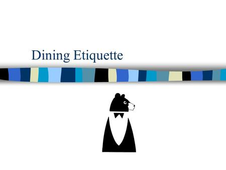Dining Etiquette. Greetings When meeting someone… –rise if you are seated. –smile and extend your hand. –repeat the other person's name in your greeting.