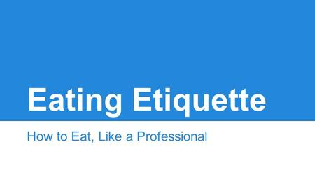 Eating Etiquette How to Eat, Like a Professional.