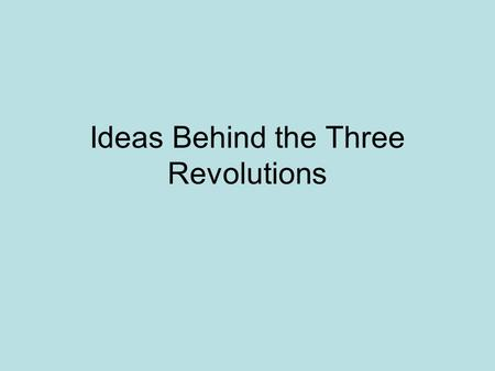 Ideas Behind the Three Revolutions. John Locke (1632-1704) Enlightenment philosopher A letter Concerning Toleration (1689) -Believed in religious tolerance.