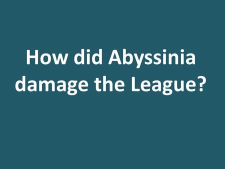 How did Abyssinia damage the League?. TASK: Using the pictures, can you work out what part of the Manchurian Crisis they show? How did Abyssinia damage.